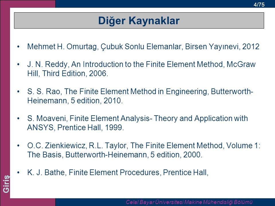 4/75 Giriş Diğer Kaynaklar Mehmet H.Omurtag, Çubuk Sonlu Elemanlar, Birsen Yayınevi, 2012 J.