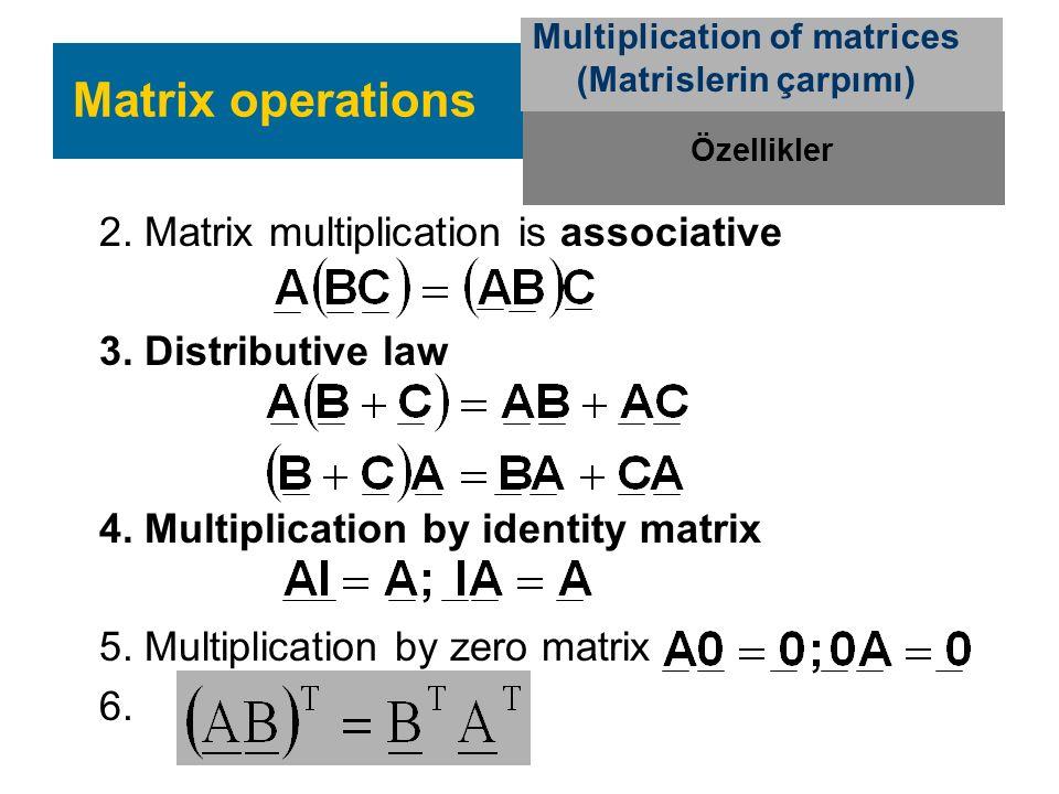 2.Matrix multiplication is associative 3. Distributive law 4.