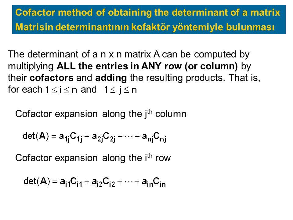 Cofactor method of obtaining the determinant of a matrix Matrisin determinantının kofaktör yöntemiyle bulunması The determinant of a n x n matrix A ca