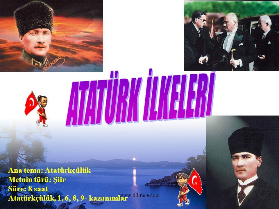 www.dilimce.com1 Ana tema: Atatürkçülük Metnin türü: Şiir Süre: 8 saat Atatürkçülük, 1, 6, 8, 9- kazanımlar