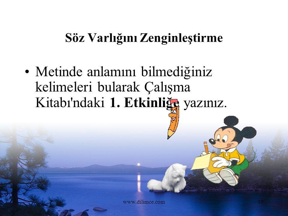 www.dilimce.com10 Söz Varlığını Zenginleştirme Metinde anlamını bilmediğiniz kelimeleri bularak Çalışma Kitabı ndaki 1.