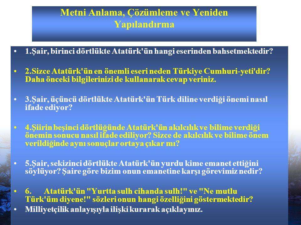 www.dilimce.com12 Metni Anlama, Çözümleme ve Yeniden Yapılandırma 1.Şair, birinci dörtlükte Atatürk ün hangi eserinden bahsetmektedir.
