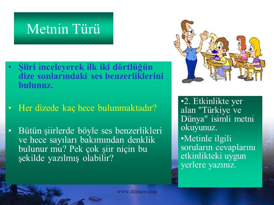 www.dilimce.com13 Metnin Türü Şiiri inceleyerek ilk iki dörtlüğün dize sonlarındaki ses benzerliklerini bulunuz.