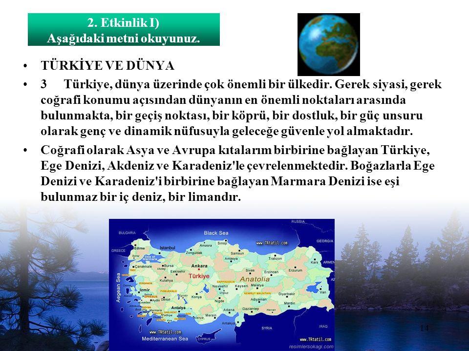 www.dilimce.com14 TÜRKİYE VE DÜNYA 3 Türkiye, dünya üzerinde çok önemli bir ülkedir.