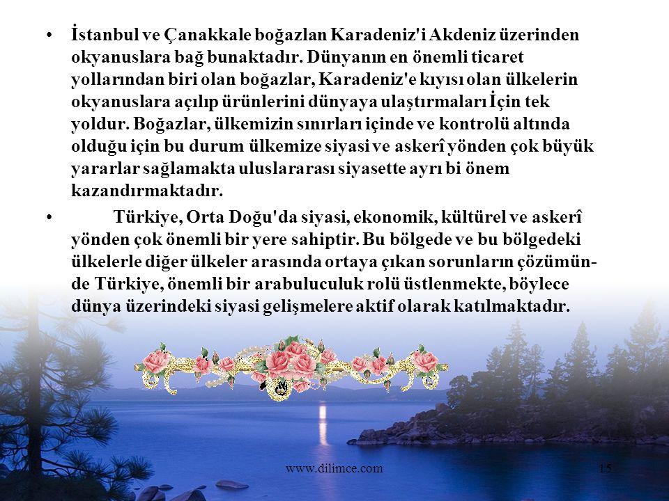 www.dilimce.com15 İstanbul ve Çanakkale boğazlan Karadeniz i Akdeniz üzerinden okyanuslara bağ bunaktadır.