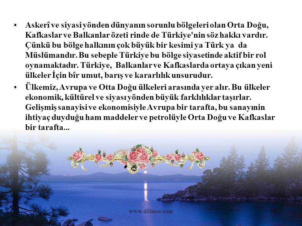 www.dilimce.com16 Askerî ve siyasi yönden dünyanın sorunlu bölgeleri olan Orta Doğu, Kafkaslar ve Balkanlar özeti rinde de Türkiye nin söz hakkı vardır.