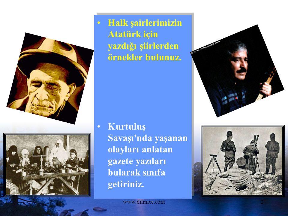 www.dilimce.com2 Hazırlık Halk şairlerimizin Atatürk için yazdığı şiirlerden örnekler bulunuz.