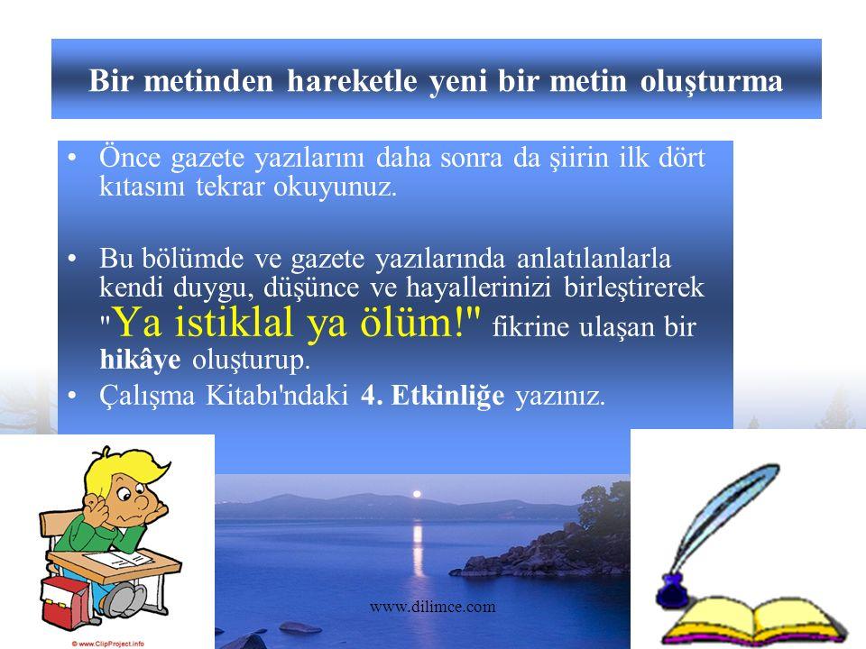 www.dilimce.com23 Bir metinden hareketle yeni bir metin oluşturma Önce gazete yazılarını daha sonra da şiirin ilk dört kıtasını tekrar okuyunuz.
