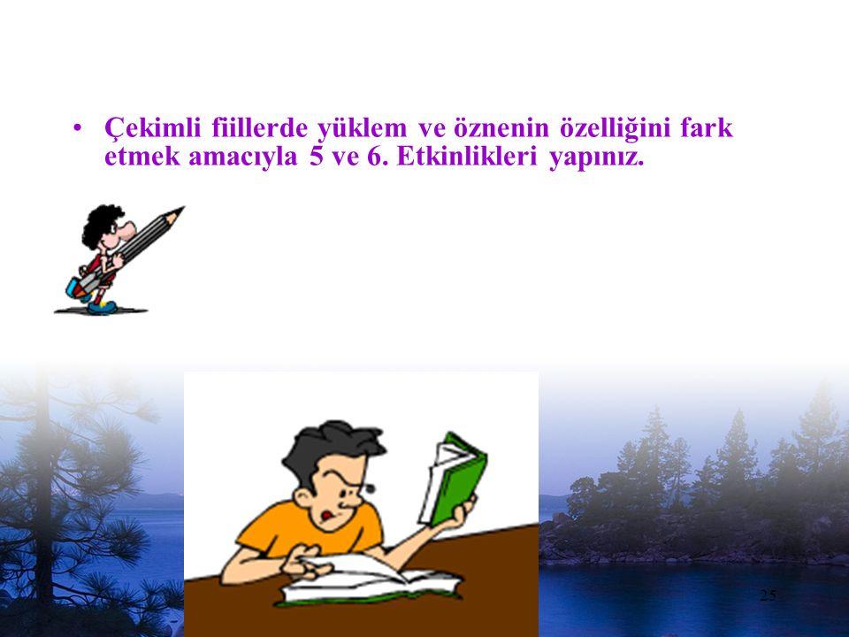 www.dilimce.com25 Çekimli fiillerde yüklem ve öznenin özelliğini fark etmek amacıyla 5 ve 6.