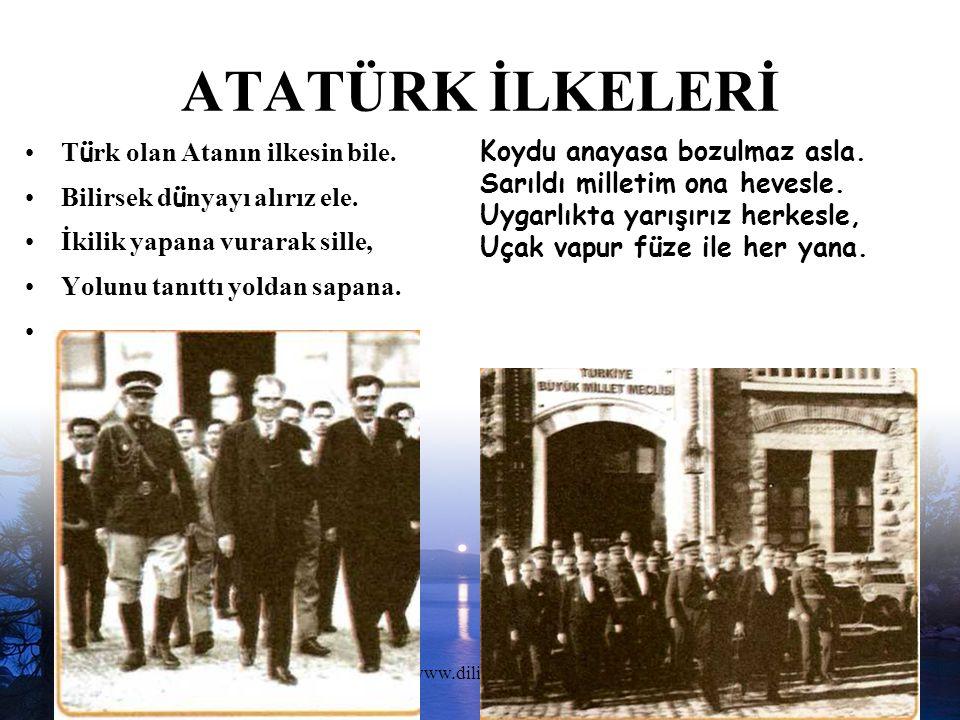 www.dilimce.com7 ATATÜRK İLKELERİ T ü rk olan Atanın ilkesin bile.