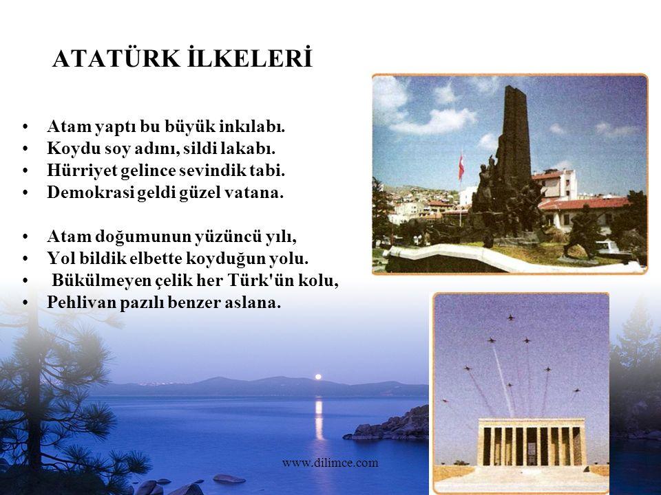 www.dilimce.com8 ATATÜRK İLKELERİ Atam yaptı bu büyük inkılabı.