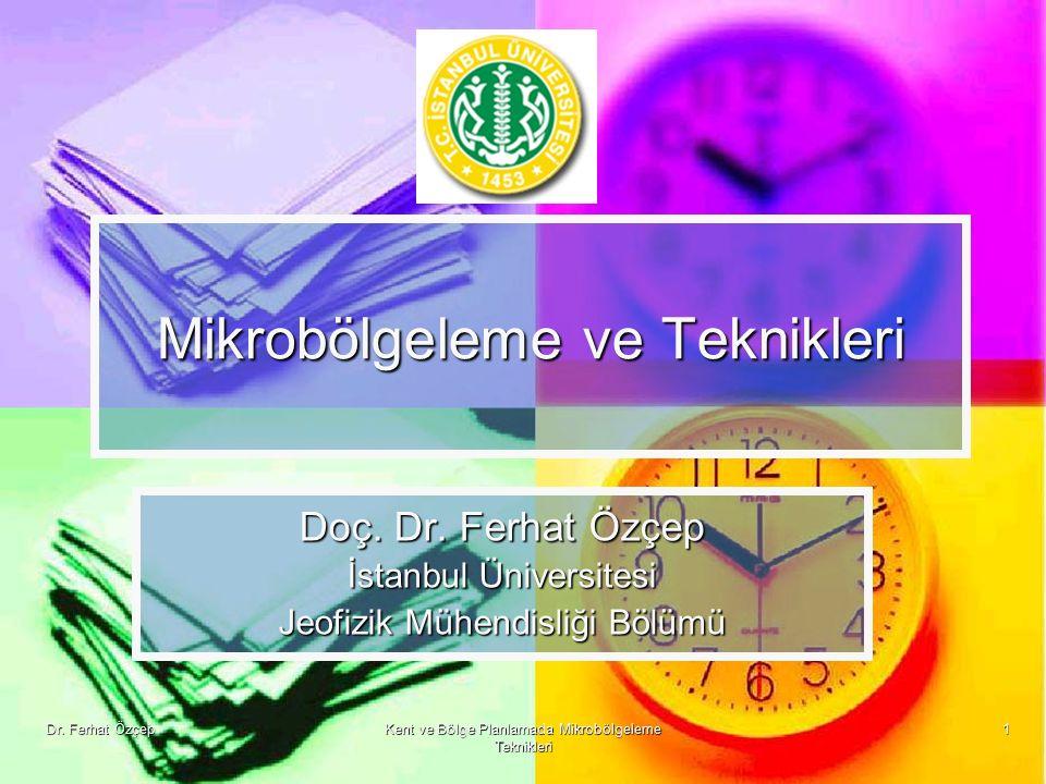 Dr. Ferhat Özçep Kent ve Bölge Planlamada Mikrobölgeleme Teknikleri 1 Mikrobölgeleme ve Teknikleri Doç. Dr. Ferhat Özçep İstanbul Üniversitesi Jeofizi