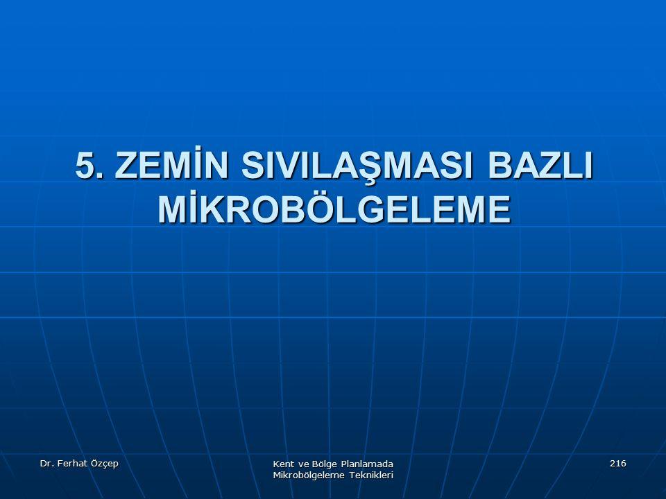 Dr. Ferhat Özçep Kent ve Bölge Planlamada Mikrobölgeleme Teknikleri 216 5. ZEMİN SIVILAŞMASI BAZLI MİKROBÖLGELEME