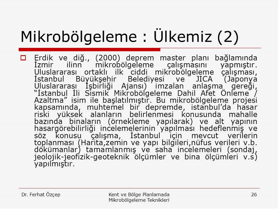 Dr. Ferhat ÖzçepKent ve Bölge Planlamada Mikrobölgeleme Teknikleri 26 Mikrobölgeleme : Ülkemiz (2)  Erdik ve diğ., (2000) deprem master planı bağlamı