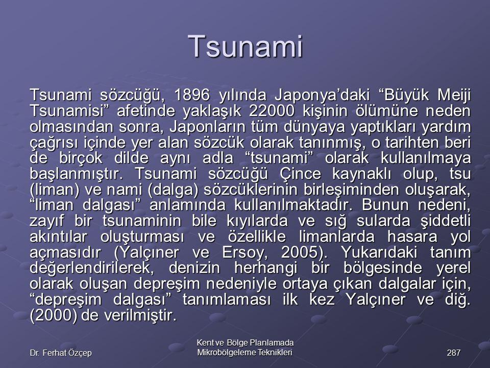 """287Dr. Ferhat Özçep Kent ve Bölge Planlamada Mikrobölgeleme Teknikleri Tsunami Tsunami sözcüğü, 1896 yılında Japonya'daki """"Büyük Meiji Tsunamisi"""" afet"""
