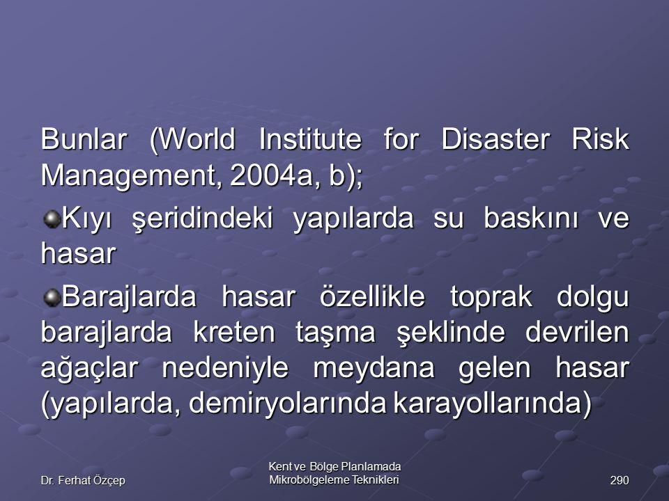 290Dr. Ferhat Özçep Kent ve Bölge Planlamada Mikrobölgeleme Teknikleri Bunlar (World Institute for Disaster Risk Management, 2004a, b); Kıyı şeridinde