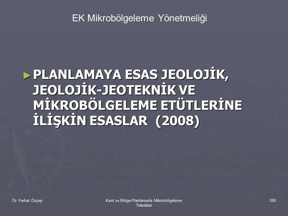 Dr. Ferhat ÖzçepKent ve Bölge Planlamada Mikrobölgeleme Teknikleri 350 ► PLANLAMAYA ESAS JEOLOJİK, JEOLOJİK-JEOTEKNİK VE MİKROBÖLGELEME ETÜTLERİNE İLİ
