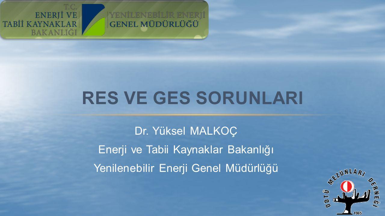 Dr. Yüksel MALKOÇ Enerji ve Tabii Kaynaklar Bakanlığı Yenilenebilir Enerji Genel Müdürlüğü RES VE GES SORUNLARI