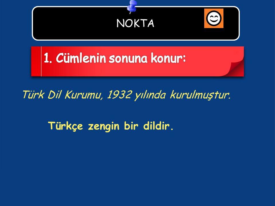 NOKTA Türk Dil Kurumu, 1932 yılında kurulmuştur. Türkçe zengin bir dildir.