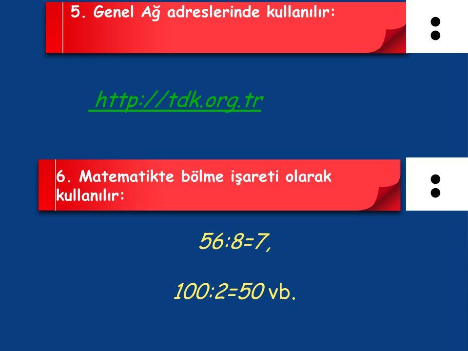 5. Genel Ağ adreslerinde kullanılır: http://tdk.org.tr 6.