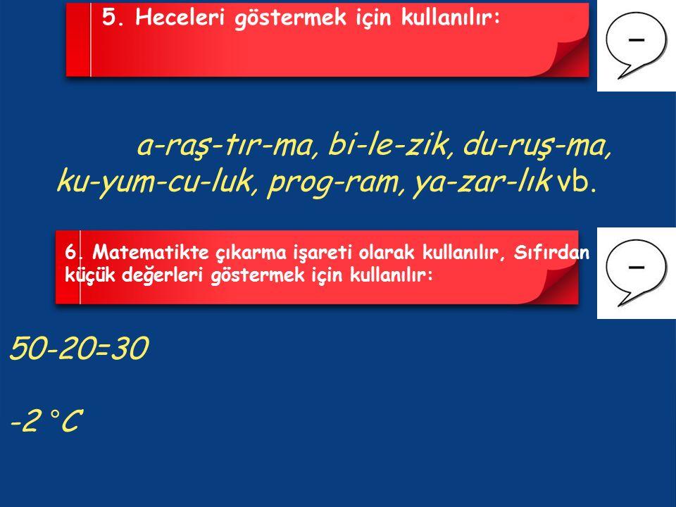 5. Heceleri göstermek için kullanılır: a-raş-tır-ma, bi-le-zik, du-ruş-ma, ku-yum-cu-luk, prog-ram, ya-zar-lık vb. 6. Matematikte çıkarma işareti olar