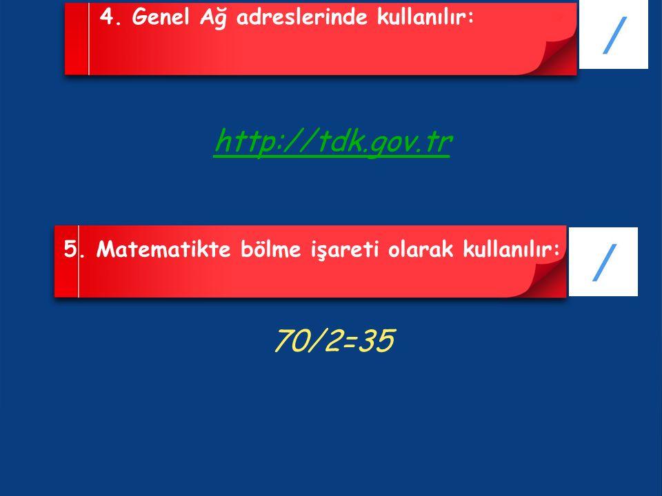 4. Genel Ağ adreslerinde kullanılır: http://tdk.gov.tr 5.