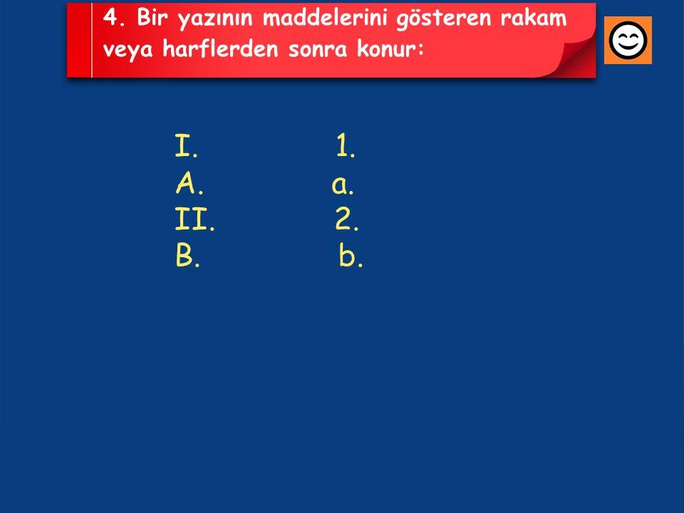 4. Bir yazının maddelerini gösteren rakam veya harflerden sonra konur: I. 1. A. a. II. 2. B. b.