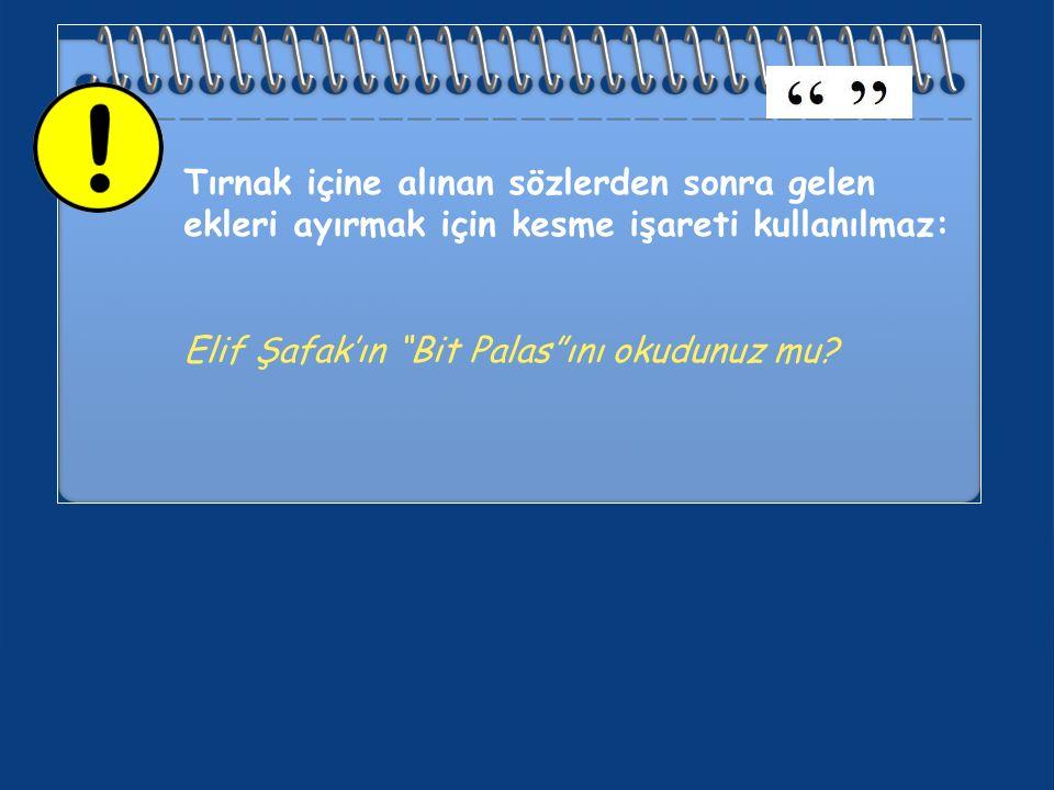Tırnak içine alınan sözlerden sonra gelen ekleri ayırmak için kesme işareti kullanılmaz: Elif Şafak'ın Bit Palas ını okudunuz mu?