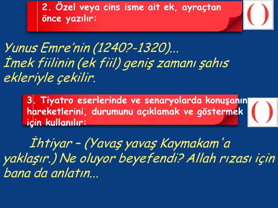 2. Özel veya cins isme ait ek, ayraçtan önce yazılır: Yunus Emre'nin (1240?-1320)...