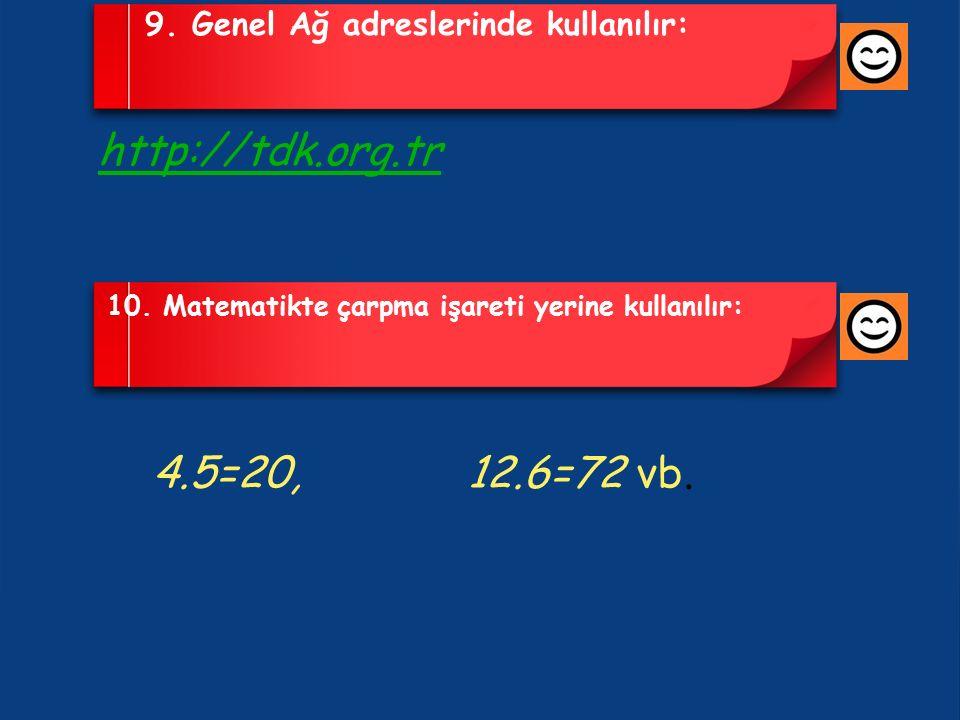 9. Genel Ağ adreslerinde kullanılır: http://tdk.org.tr 10.