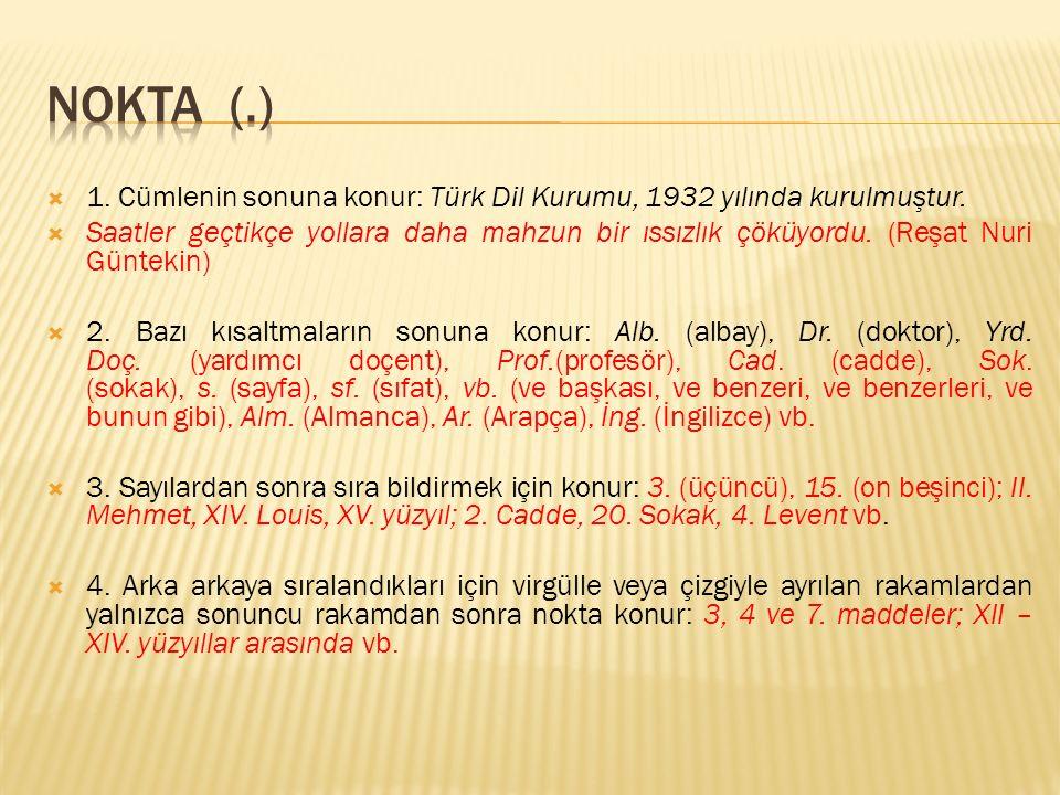  1. Cümlenin sonuna konur: Türk Dil Kurumu, 1932 yılında kurulmuştur.  Saatler geçtikçe yollara daha mahzun bir ıssızlık çöküyordu. (Reşat Nuri Günt
