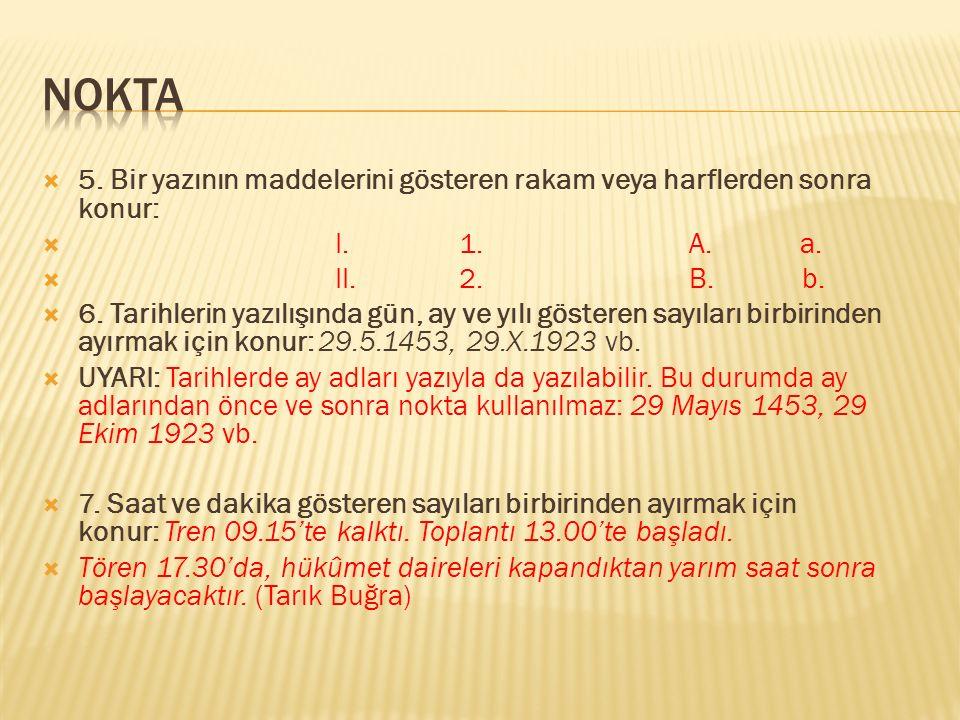  5. Bir yazının maddelerini gösteren rakam veya harflerden sonra konur:  I. 1. A. a.  II. 2. B. b.  6. Tarihlerin yazılışında gün, ay ve yılı göst