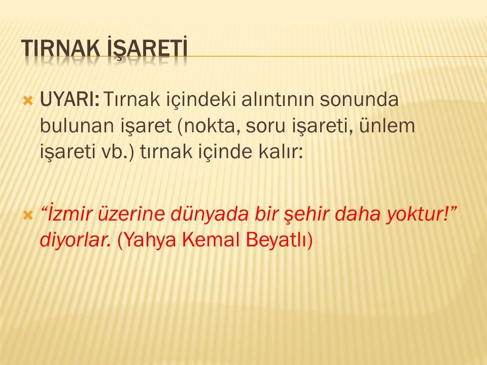 """ UYARI: Tırnak içindeki alıntının sonunda bulunan işaret (nokta, soru işareti, ünlem işareti vb.) tırnak içinde kalır:  """"İzmir üzerine dünyada bir ş"""