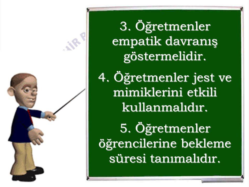 3. Öğretmenler empatik davranış göstermelidir. 4.