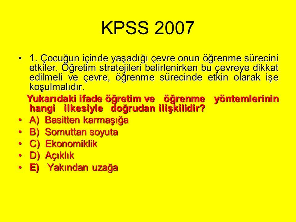 KPSS 2007 1. Çocuğun içinde yaşadığı çevre onun öğrenme sürecini etkiler.