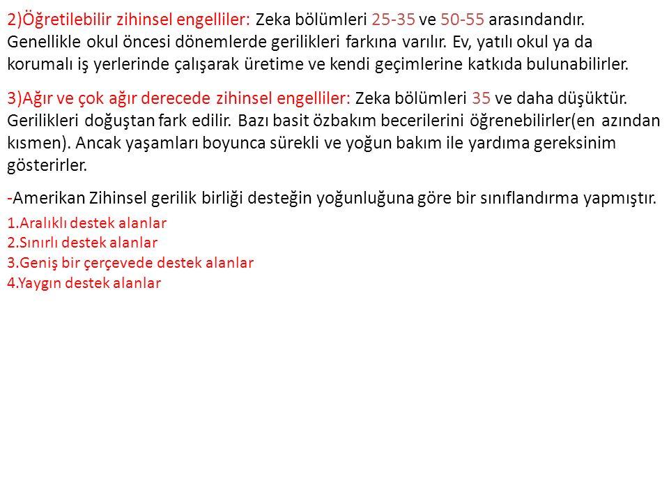 2)Öğretilebilir zihinsel engelliler: Zeka bölümleri 25-35 ve 50-55 arasındandır.