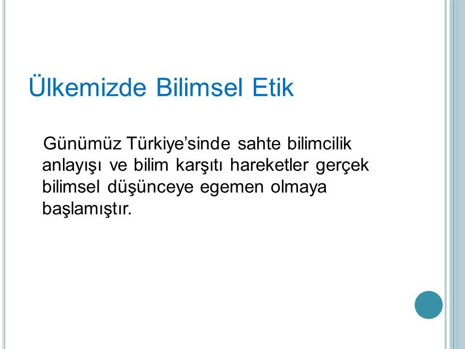 Günümüz Türkiye'sinde sahte bilimcilik anlayışı ve bilim karşıtı hareketler gerçek bilimsel düşünceye egemen olmaya başlamıştır.