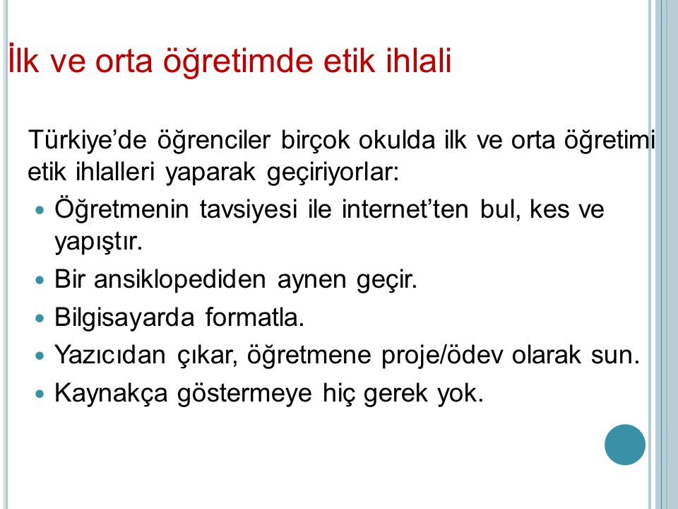 İlk ve orta öğretimde etik ihlali Türkiye'de öğrenciler birçok okulda ilk ve orta öğretimi etik ihlalleri yaparak geçiriyorlar: Öğretmenin tavsiyesi ile internet'ten bul, kes ve yapıştır.