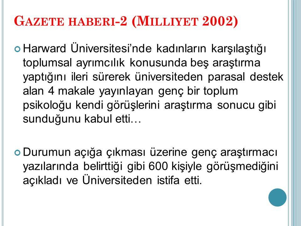 G AZETE HABERI -2 (M ILLIYET 2002) Harward Üniversitesi'nde kadınların karşılaştığı toplumsal ayrımcılık konusunda beş araştırma yaptığını ileri sürer