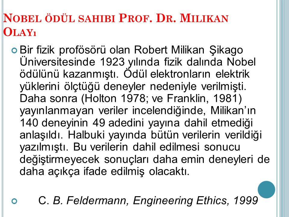 N OBEL ÖDÜL SAHIBI P ROF. D R. M ILIKAN O LAYı Bir fizik profösörü olan Robert Milikan Şikago Üniversitesinde 1923 yılında fizik dalında Nobel ödülünü