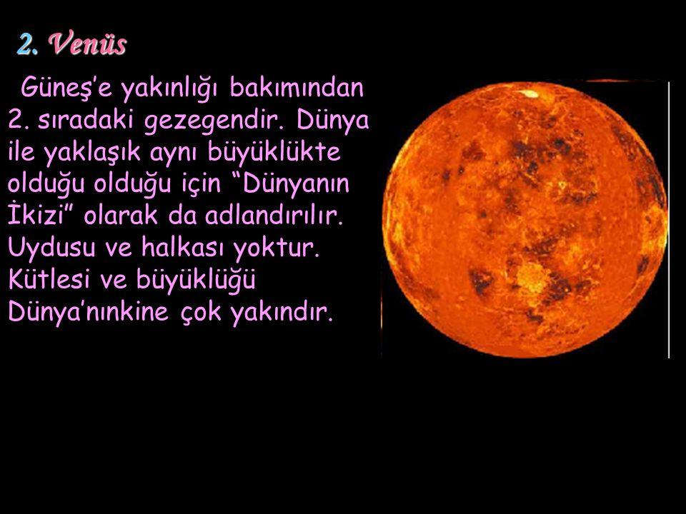 """2. Venüs 2. Venüs Güneş'e yakınlığı bakımından 2. sıradaki gezegendir. Dünya ile yaklaşık aynı büyüklükte olduğu olduğu için """"Dünyanın İkizi"""" olarak d"""