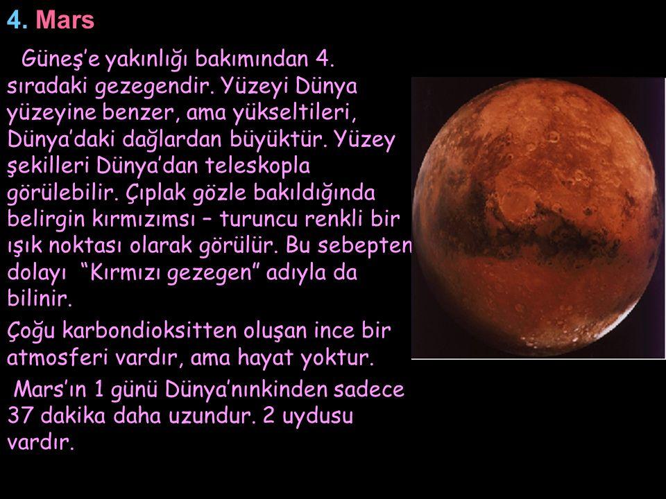 4. Mars Güneş'e yakınlığı bakımından 4. sıradaki gezegendir. Yüzeyi Dünya yüzeyine benzer, ama yükseltileri, Dünya'daki dağlardan büyüktür. Yüzey şeki