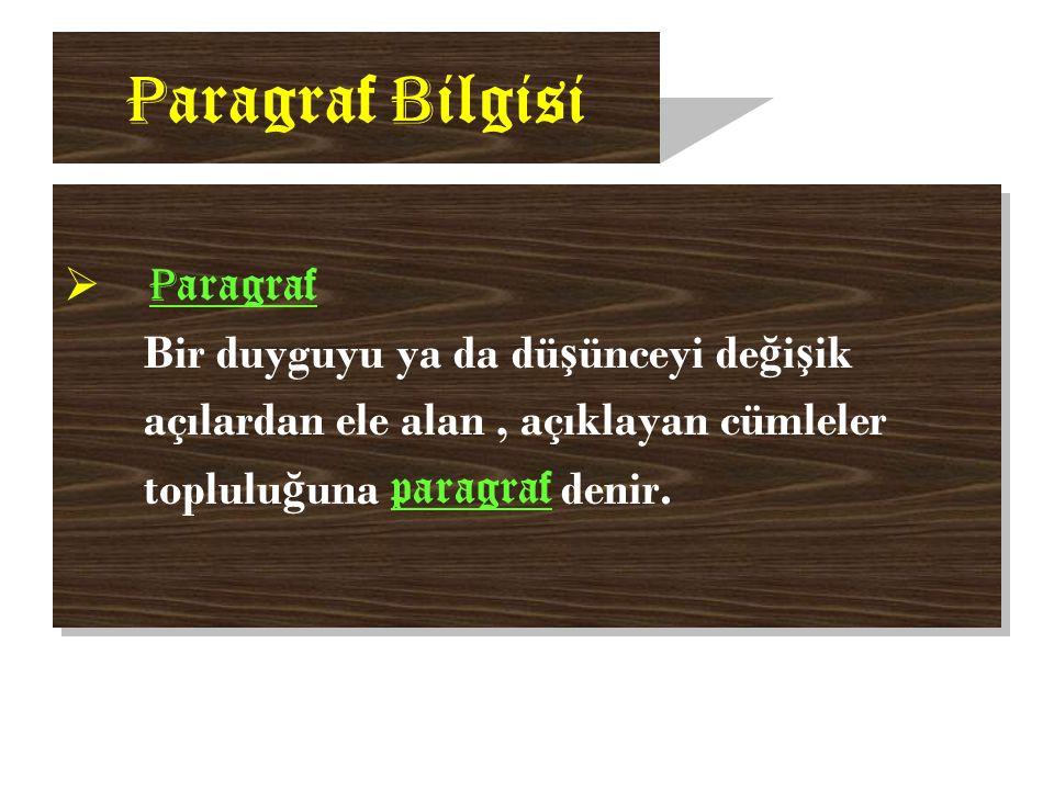 P aragraf B ilgisi  P aragraf Bir duyguyu ya da dü ş ünceyi de ğ i ş ik açılardan ele alan, açıklayan cümleler toplulu ğ una paragraf denir.