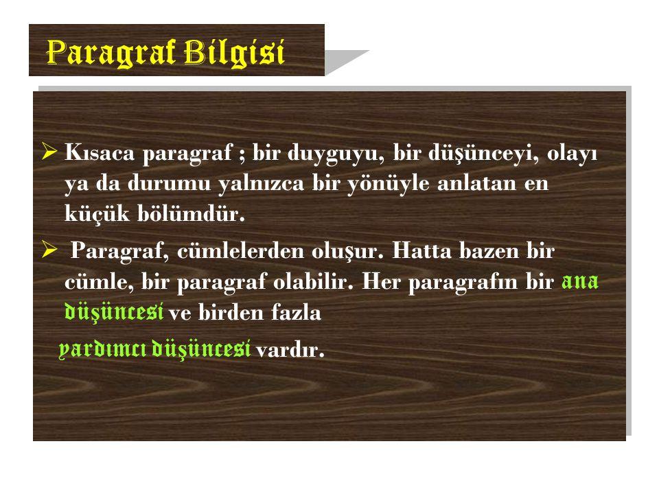 P aragraf B ilgisi  Kısaca paragraf ; bir duyguyu, bir dü ş ünceyi, olayı ya da durumu yalnızca bir yönüyle anlatan en küçük bölümdür.