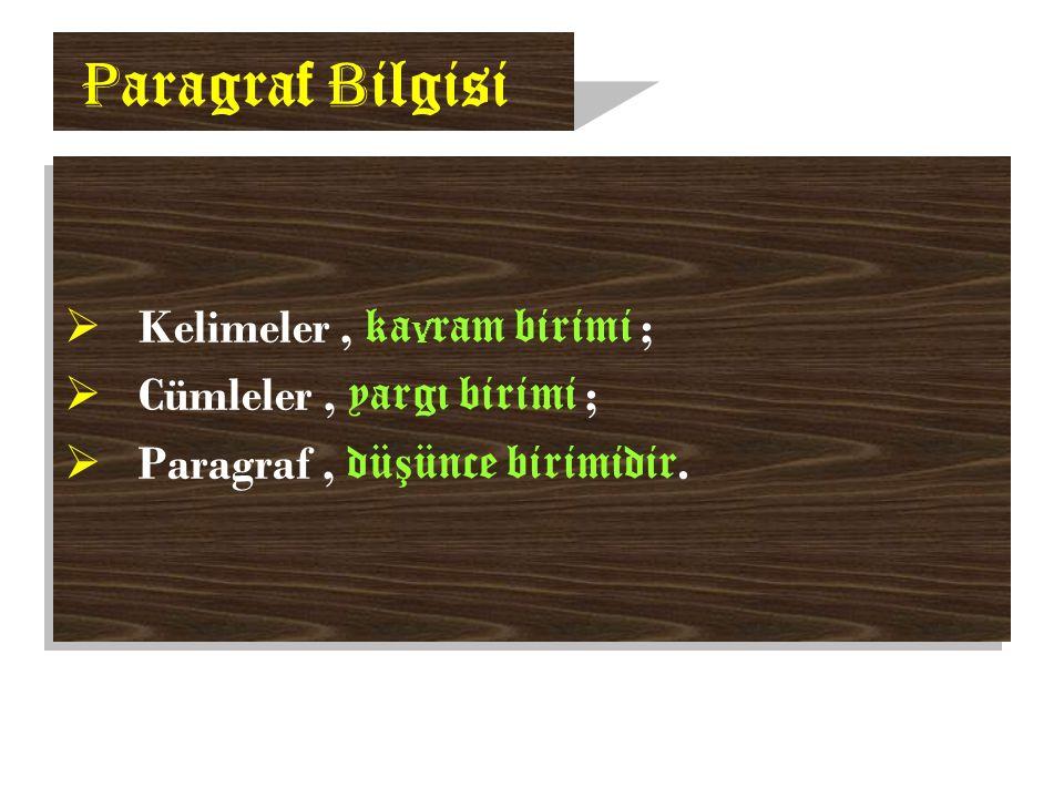 P aragraf B ilgisi  Kelimeler, ka v ram birimi ;  Cümleler, yargı birimi ;  Paragraf, dü ş ünce birimidir.