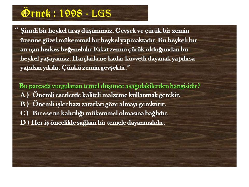 Örnek : 1998 - LGS Ş imdi bir heykel tıra ş dü ş ününüz.