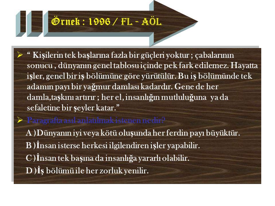 Örnek : 1996 / FL - AÖL  Ki ş ilerin tek ba ş larına fazla bir güçleri yoktur ; çabalarının sonucu, dünyanın genel tablosu içinde pek fark edilemez.