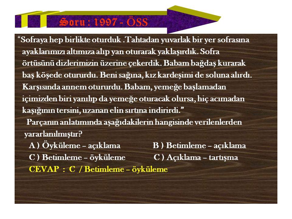 Soru : 1997 - ÖSS Sofraya hep birlikte oturduk.Tahtadan yuvarlak bir yer sofrasına ayaklarımızı altımıza alıp yan oturarak yakla ş ırdık.