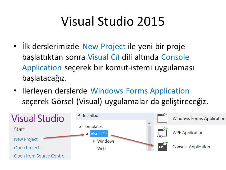Visual Studio 2015 İlk derslerimizde New Project ile yeni bir proje başlattıktan sonra Visual C# dili altında Console Application seçerek bir komut-istemi uygulaması başlatacağız.