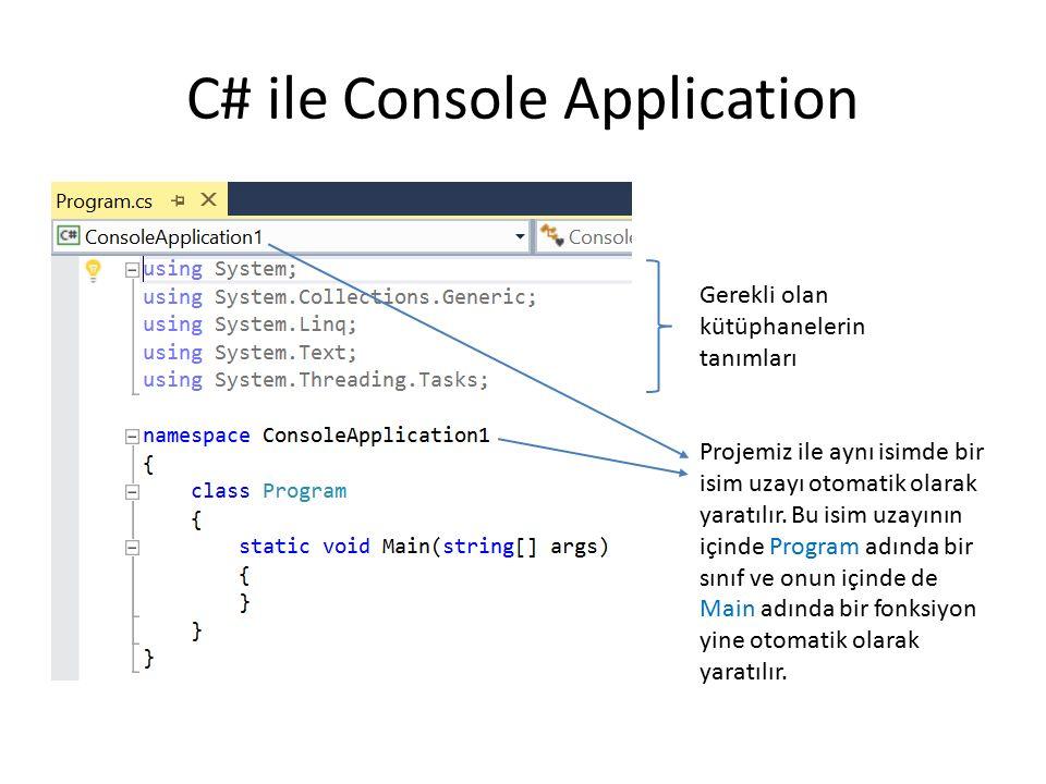 C# ile Console Application Gerekli olan kütüphanelerin tanımları Projemiz ile aynı isimde bir isim uzayı otomatik olarak yaratılır.